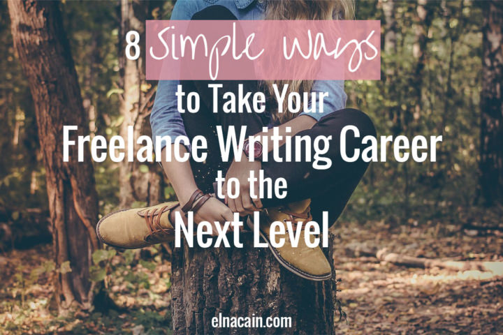 8 Ways to Take Your Freelance Writing Career to the Next Level