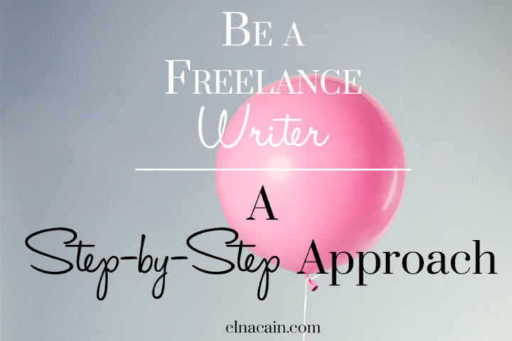 Be a Freelance Writer: A Step-by-Step Approach Series