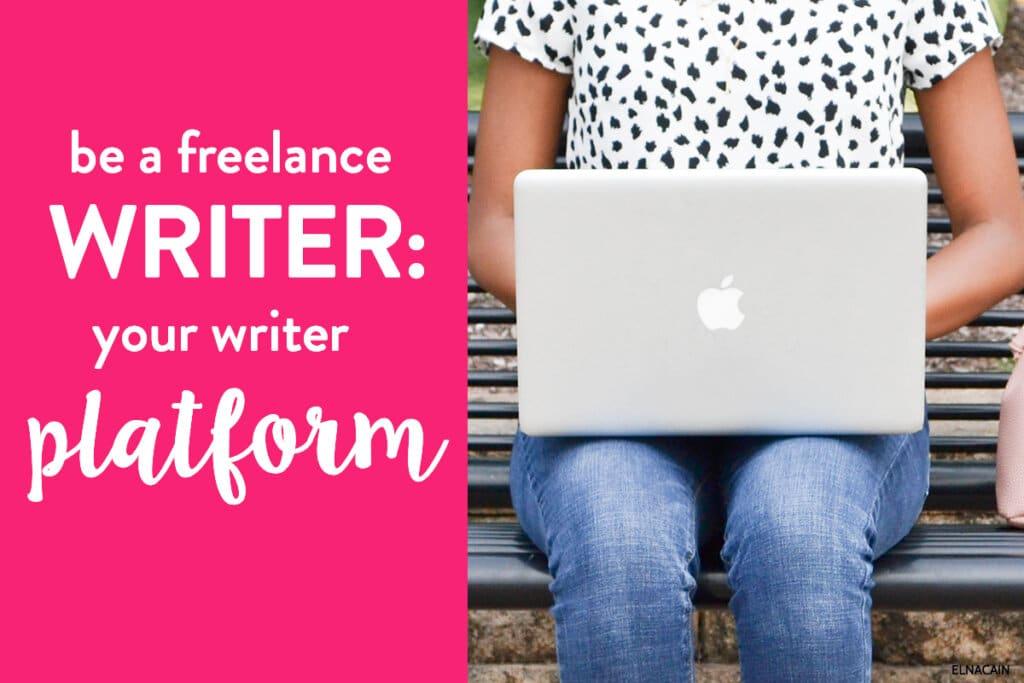 Be a Freelance Writer: Your Writer Platform