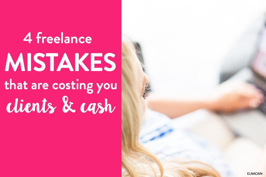 Discover These 4 Freelance Mistakes That Are Costing You Clients and Cash