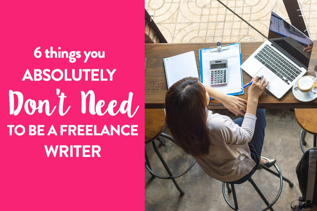 6 Things You Absolutely Don't Need to Be a Freelance Writer