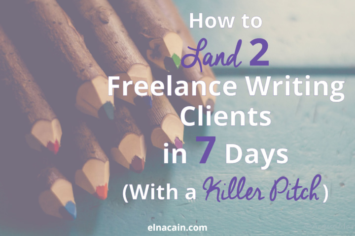 How to Land 2 Freelance Writing Clients in 7 Days (With a Killer Pitch)