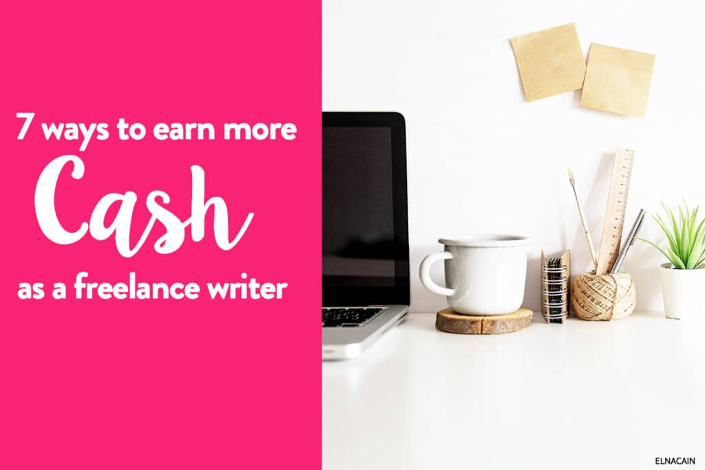 7 Ways to Earn More Cash as a Freelance Writer
