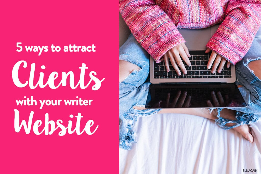 5 Ways to Attract Clients With Your Writer Website
