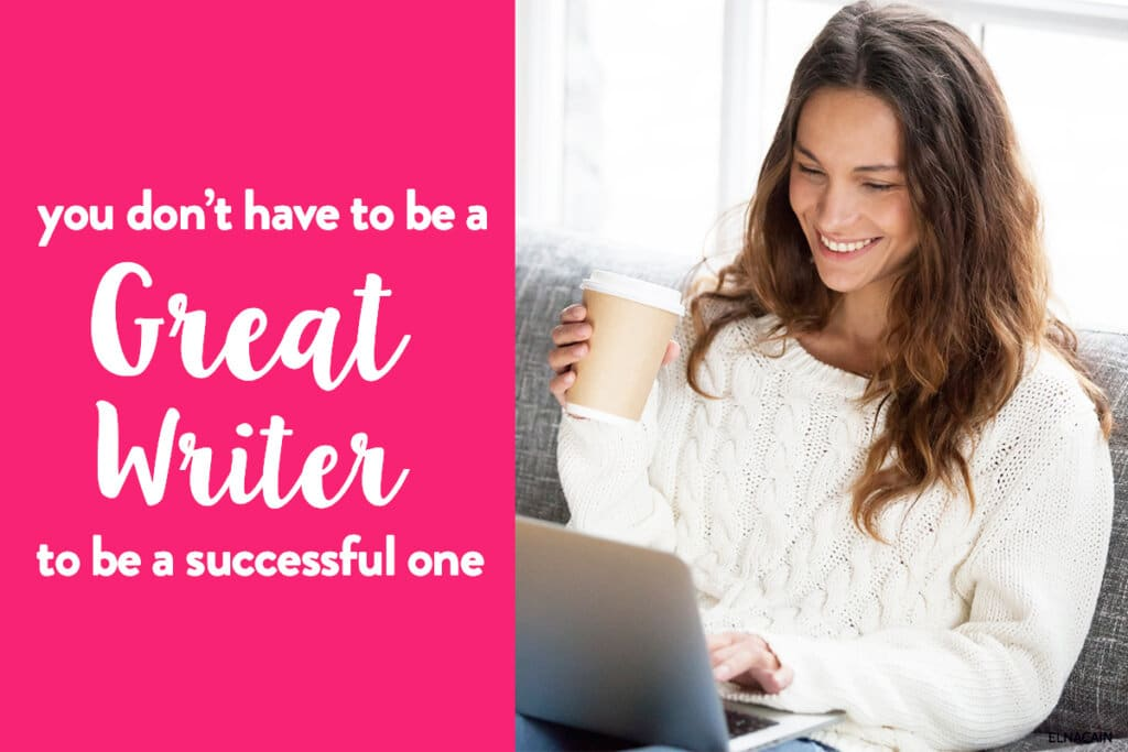 Why You Don't Have to Be a Great Writer to Be a Successful Writer