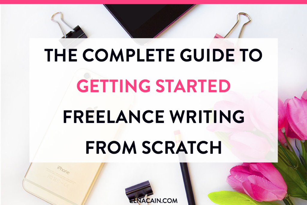 The Complete Guide to Getting Started Freelance Writing From