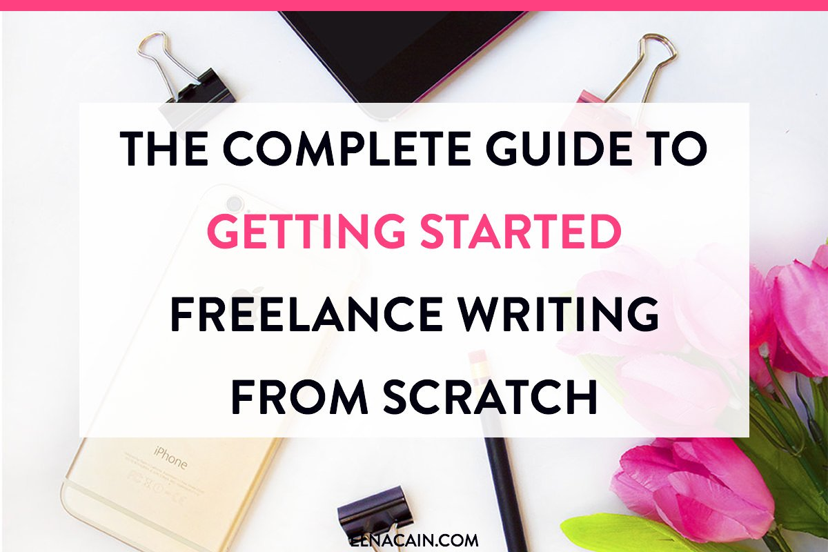 The Complete Guide To Getting Started Freelance Writing