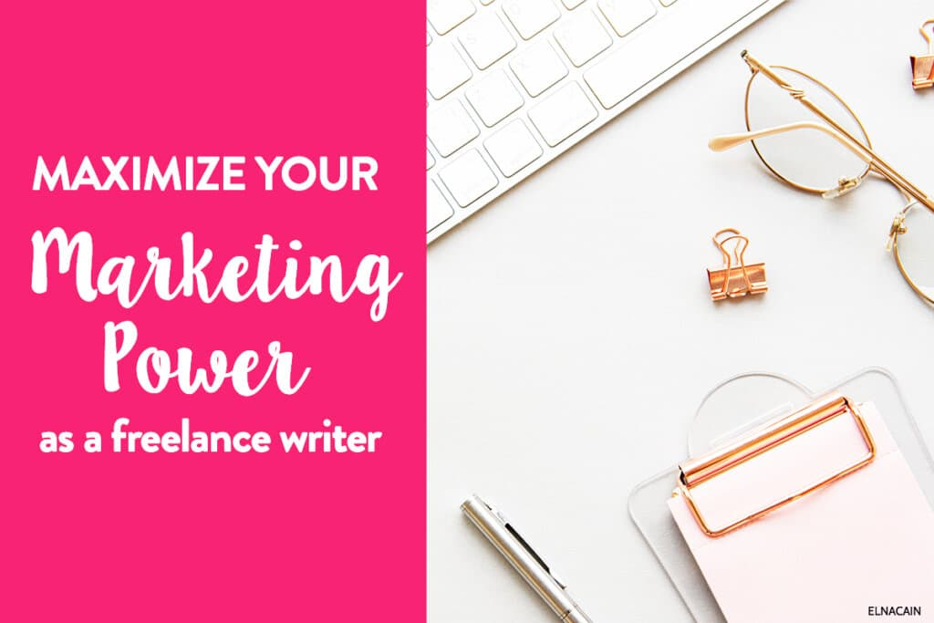 How to Maximize Your Marketing Power as a Budding Freelance Writer