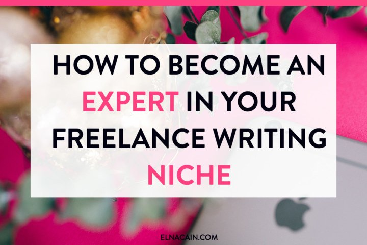 How to Become an Expert in Your Freelance Writing Niche
