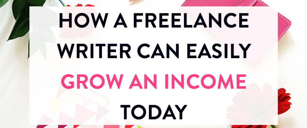 How a Freelance Writer Can Easily Grow Their Income Today