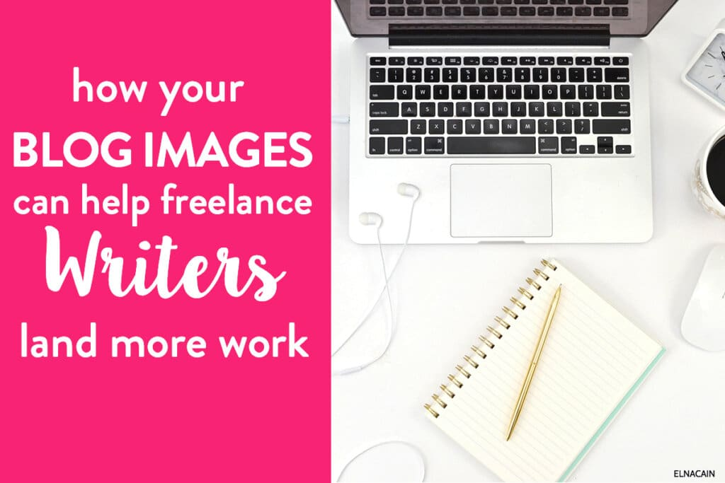 How Your Blog Images Can Help Freelance Writers Land More Work