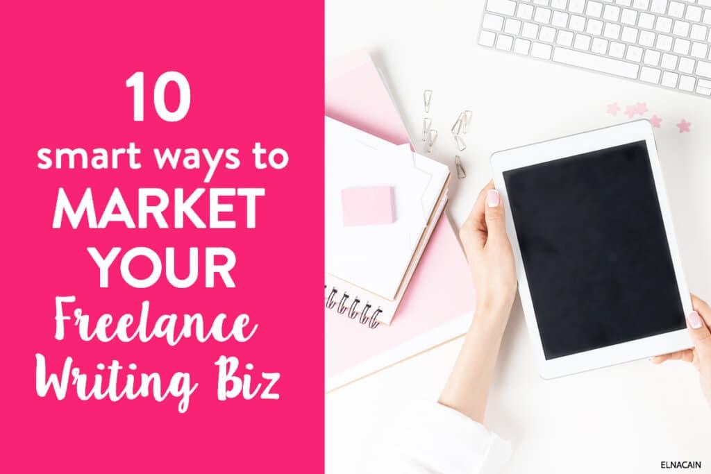 10 Smart Ways to Market Your Freelance Writing Business