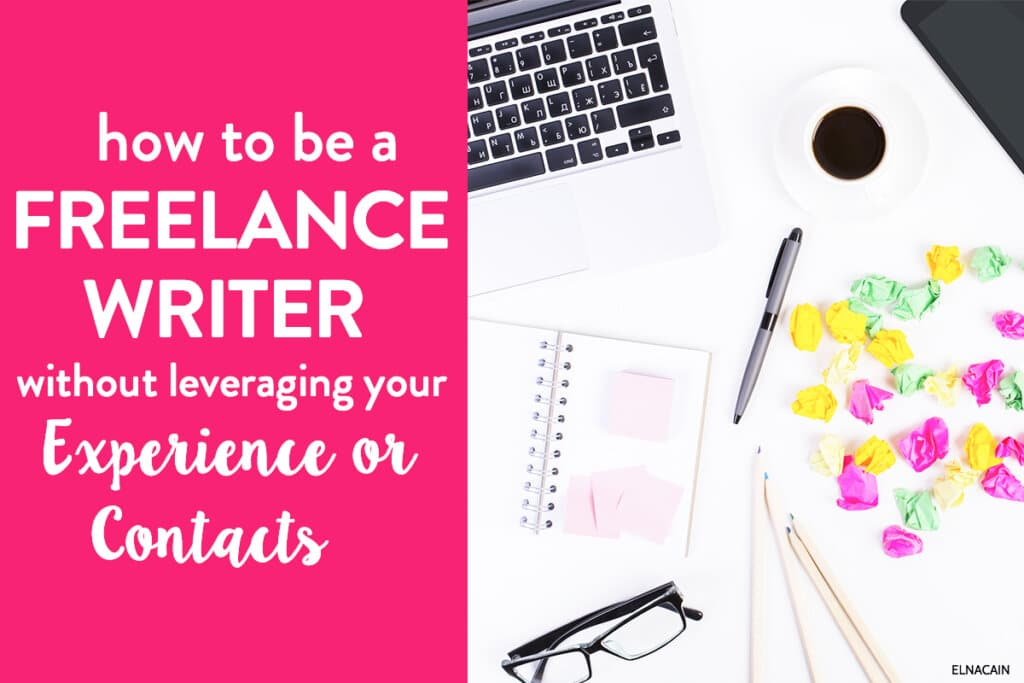How to Be a Freelance Writer (Without Leveraging Your Experience or Contacts)