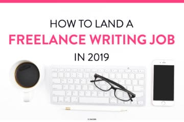 How to Land a Freelance Writing Job in 2019 (as a Beginner)