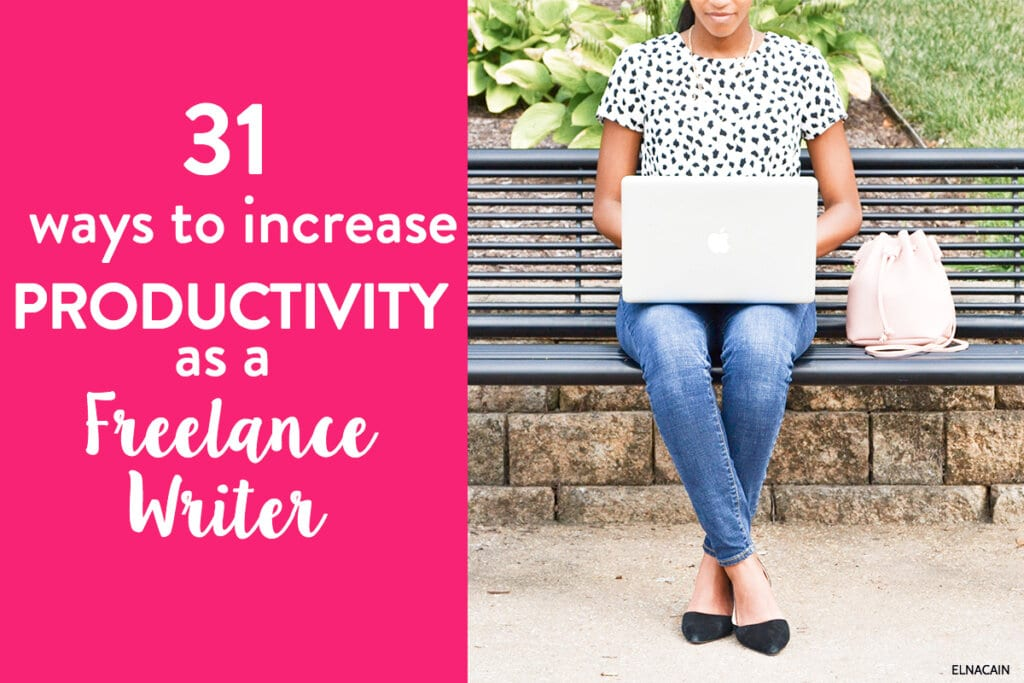 31 Ways a Freelance Writer Can Increase Productivity (And Earn More Money)