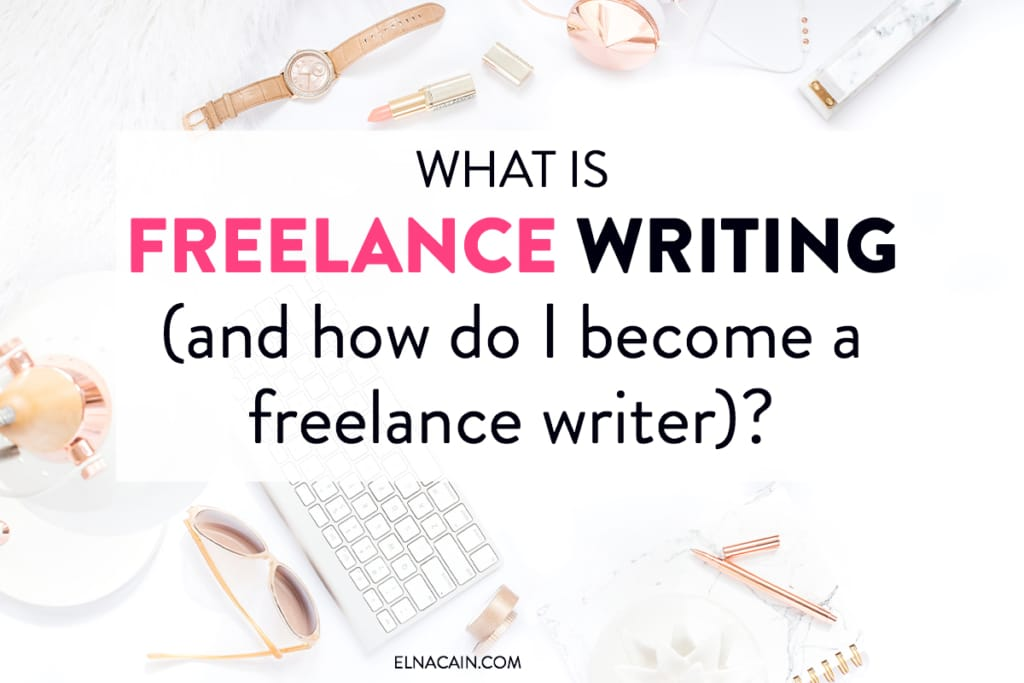 What Is Freelance Writing (And How Do I Become a Freelance