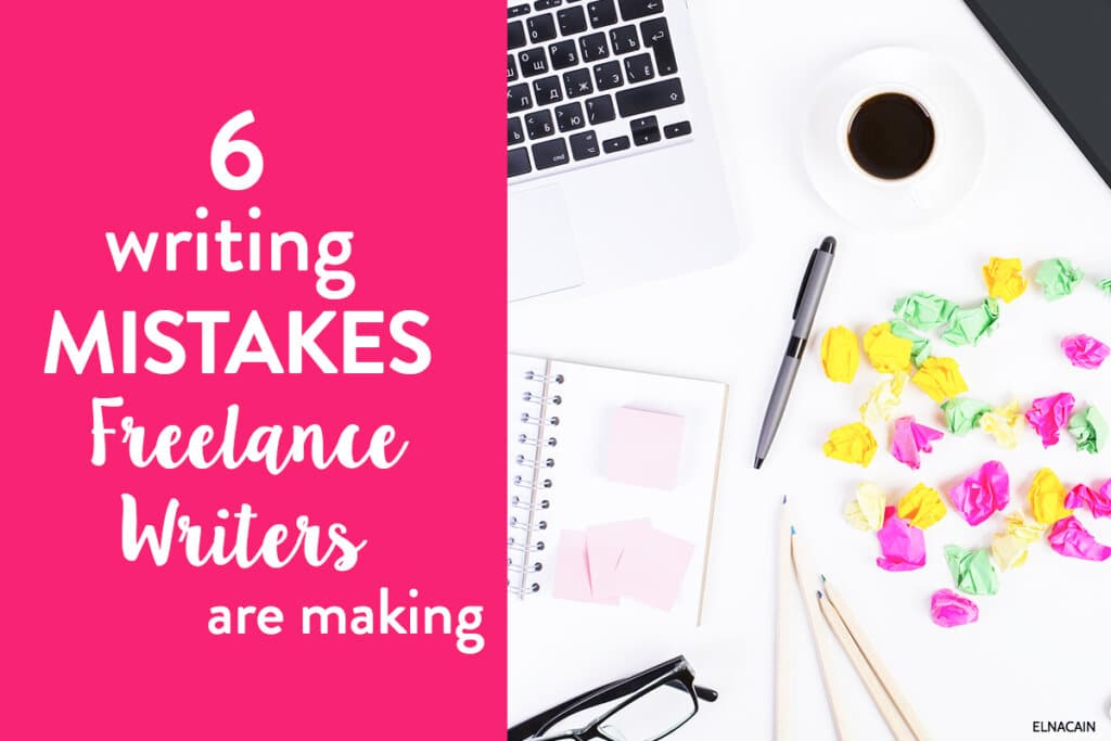 6 Writing Mistakes Freelance Writers Are Making