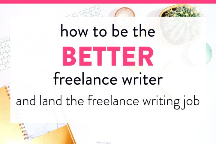 How to Be a Better Freelance Writer and Land a Freelance Writing Job ...