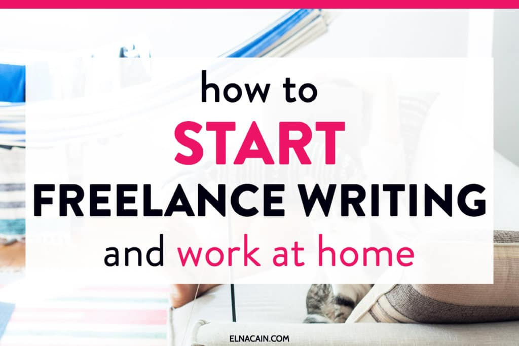 How to Start a Freelance Writing Business and Work At Home