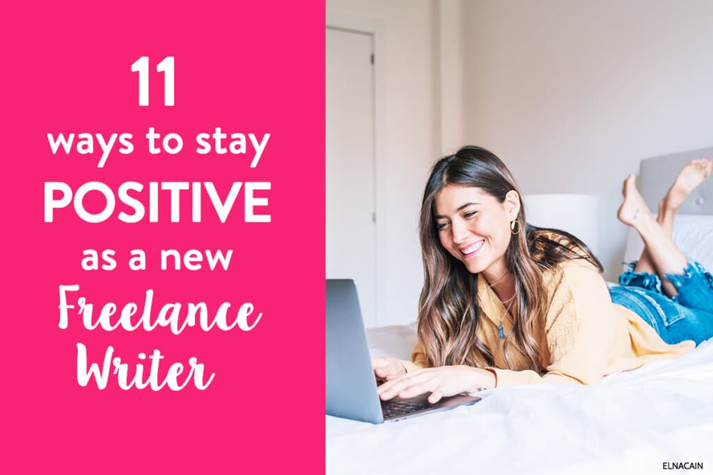 11 Ways to Stay Positive As a New Freelance Writer