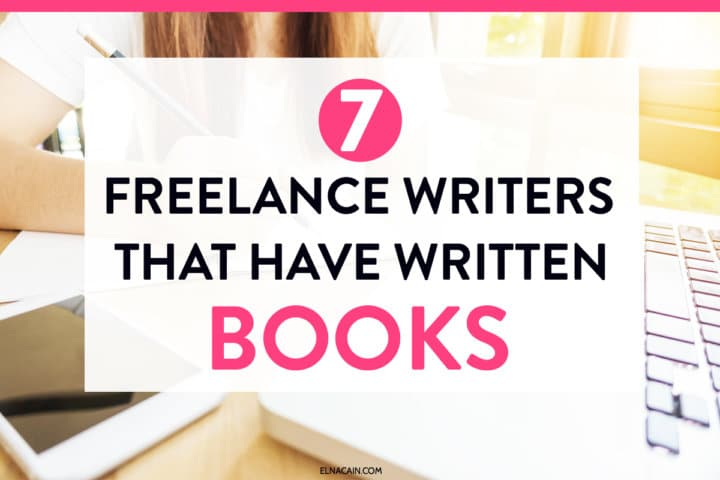 7 Freelance Writers That Have Written Books