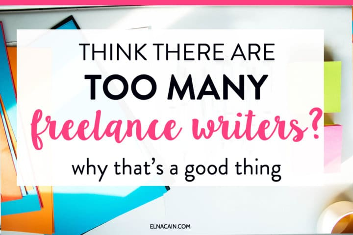 Thinking There Are Too Many Freelance Writers? Why That's a Good Thing