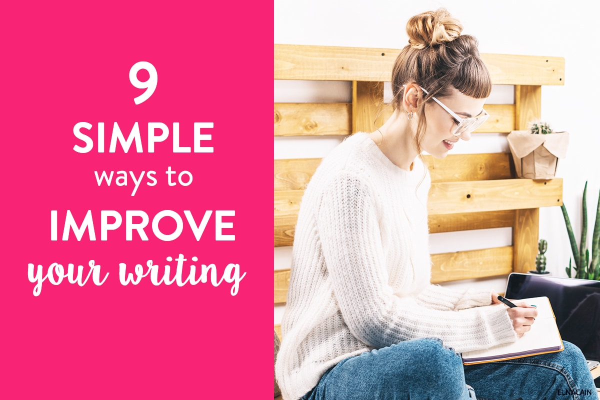 12 Simple Ways on How to Improve Your Writing Skills - Elna Cain