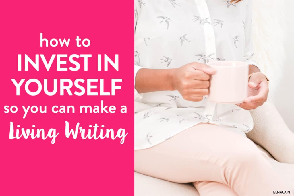 How to Invest In Yourself So You Can Make a Living Writing