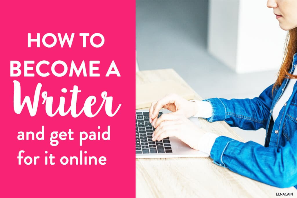 How to Become a Writer (And Get Paid for It Online) - Elna Cain