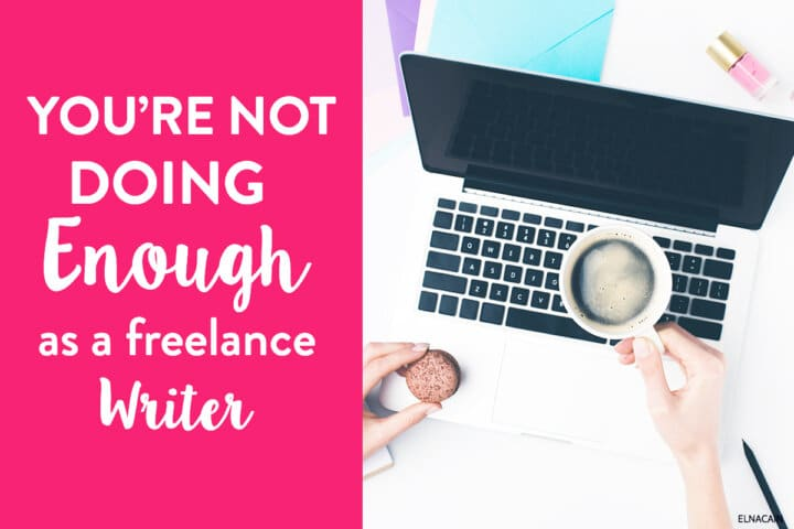 You're NOT Doing Enough as a Freelance Writer