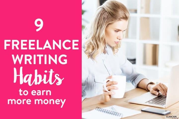 9 Freelance Writing Habits to Earn More Money