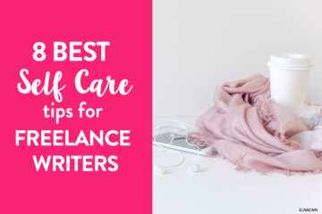 8 Self Care Tips for Working From Home (As Freelance Writers)