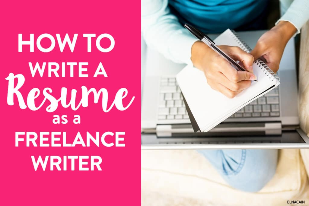 How To Write A Resume As A New Freelance Writer Elna Cain