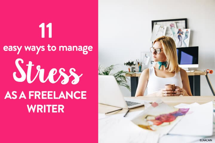 11 Easy Ways to Manage Stress as a Freelance Writer