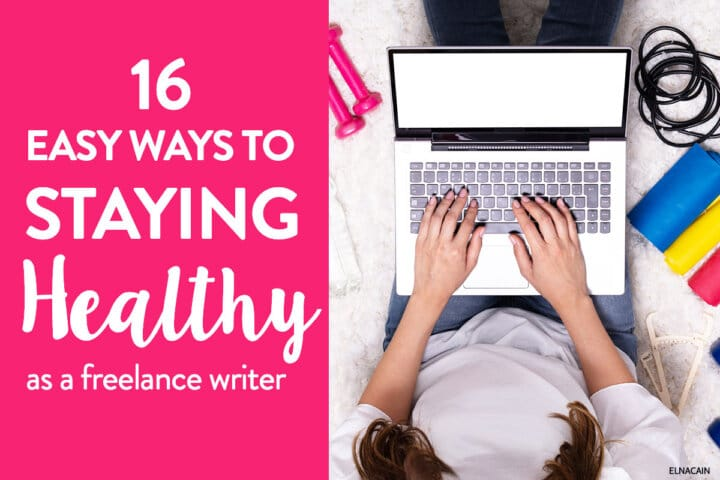 16 Ways to Staying Healthy as a Freelance Writer (Mentally & Physically)