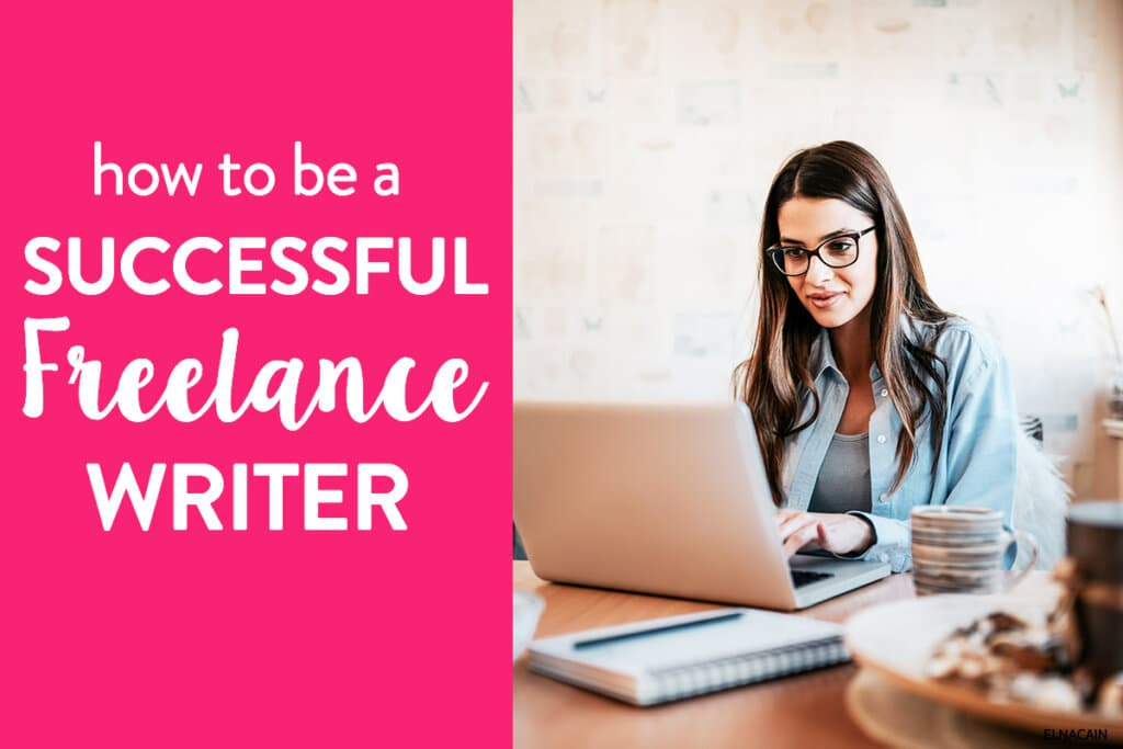 How to Be a Successful Freelance Writer (in 6 Easy Steps) + 15 Tips for Instant Success