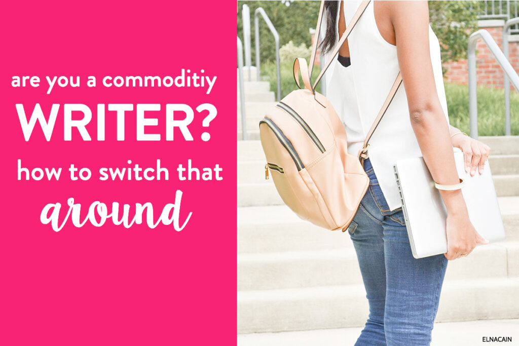 Are You a Commodity Freelance Writer? How to Switch That Around