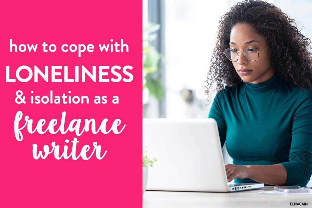 Loneliness and Isolation: How to Thrive as a Freelance Writer