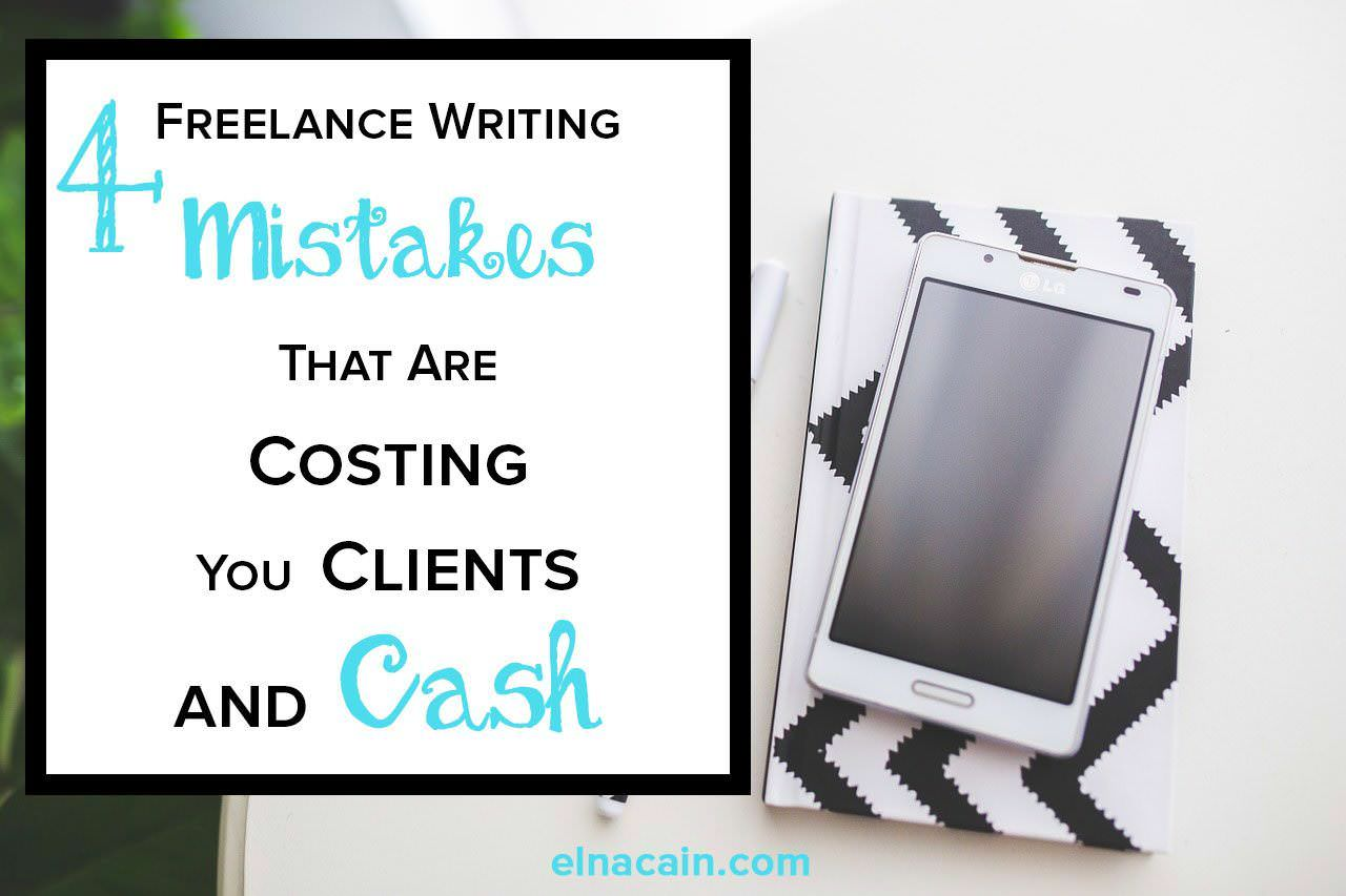 Discover These 4 Freelance Mistakes That Are Costing You Clients and Cash - Elna Cain