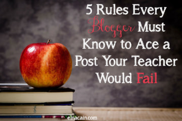 5 Rules Every Blogger Must Know to Ace a Post Your Teacher Would Fail