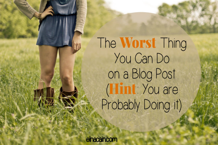The Worst Thing You Can Do on a Blog Post (Hint: You are Probably Doing it)