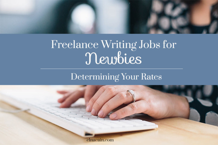 lance writing jobs for newbies determing your rates elna cain if you re a new lance writer one of the hardest decisions to make is determining your rates oftentimes we undervalue ourselves and end up taking low