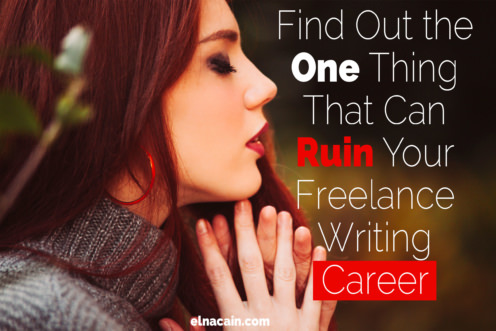 Find Out the One Thing That Can Ruin Your Freelance Writing Career